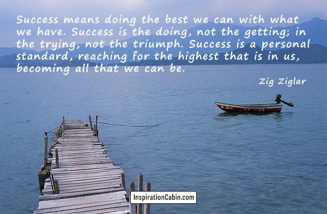 Success means doing the best we can with what we have.