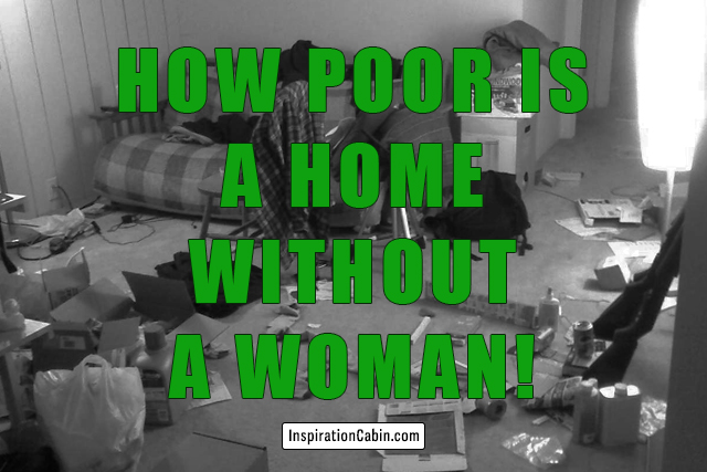 How poor is a home without a woman!