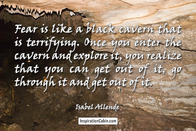 Fear is like a black cavern that is terrifying.
