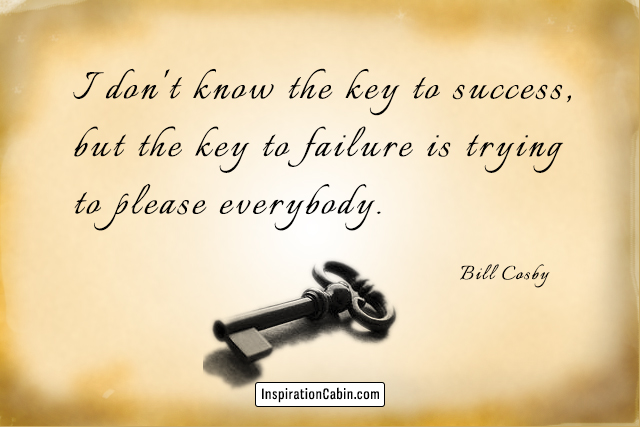 I don't know the key to success, but the key to failure is trying to please everybody.