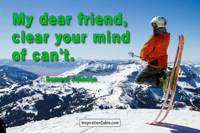 My dear friend, clear your mind of can't.