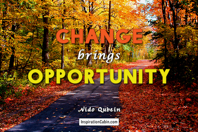 Change brings opportunity.