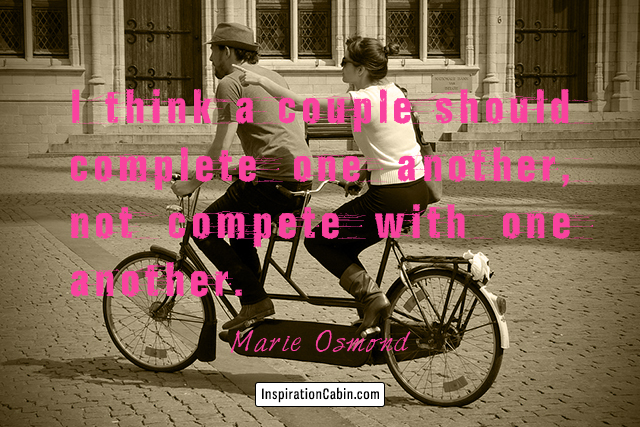 I think a couple should complete one another, not compete with one another.