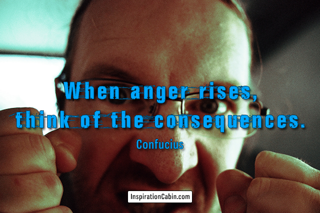 When anger rises, think of the consequences.