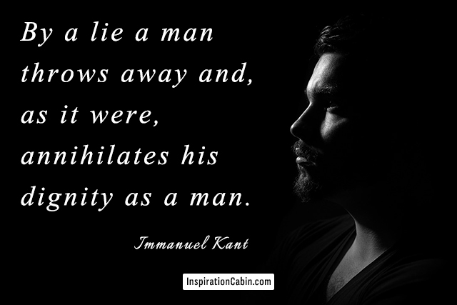 By a lie a man throws away and, as it were, annihilates his dignity as a man.