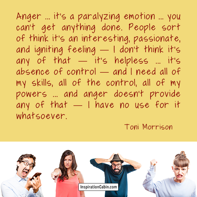 Anger is a paralyzing emotion