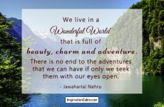 We live in a wonderful world that is full of beauty, charm and adventure.