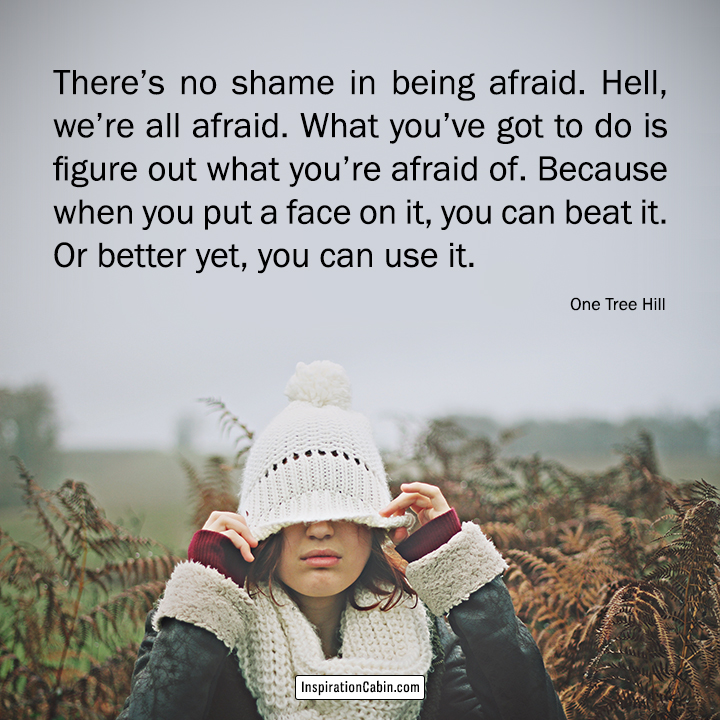 There's no shame in being afraid.