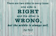 There are two sides to every issue: one side is right and the other is wrong, but the middle is always evil.