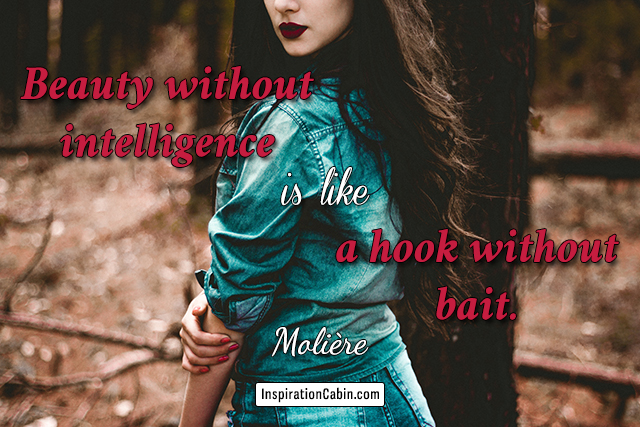 Beauty without intelligence is like a hook without bait.
