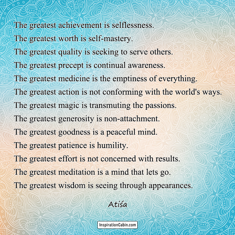 The greatest achievement is selflessness. The greatest worth is self-mastery. The greatest quality is seeking to serve others.