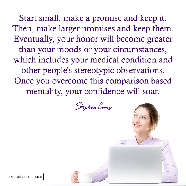 Start small, make a promise and keep it. Then, make larger promises and keep them.