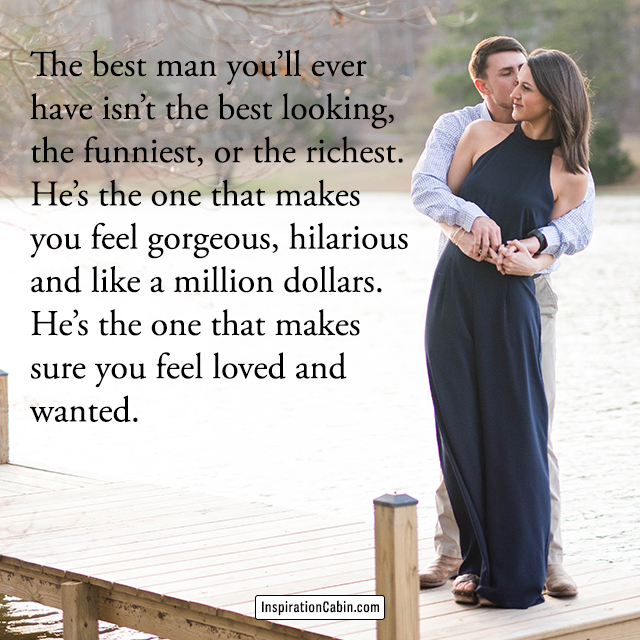 The best man you'll ever have isn't the best looking, the funniest, or the richest.