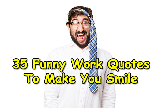 30 Funny Work Quotes To Make You Smile