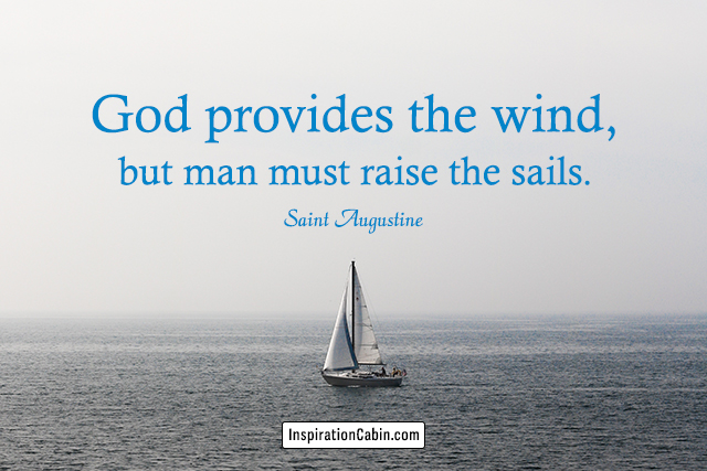 God provides the wind, but man must raise the sails.