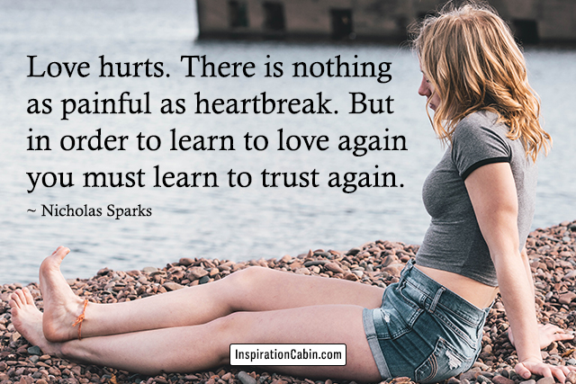 Love hurts. There is nothing as painful as heartbreak.