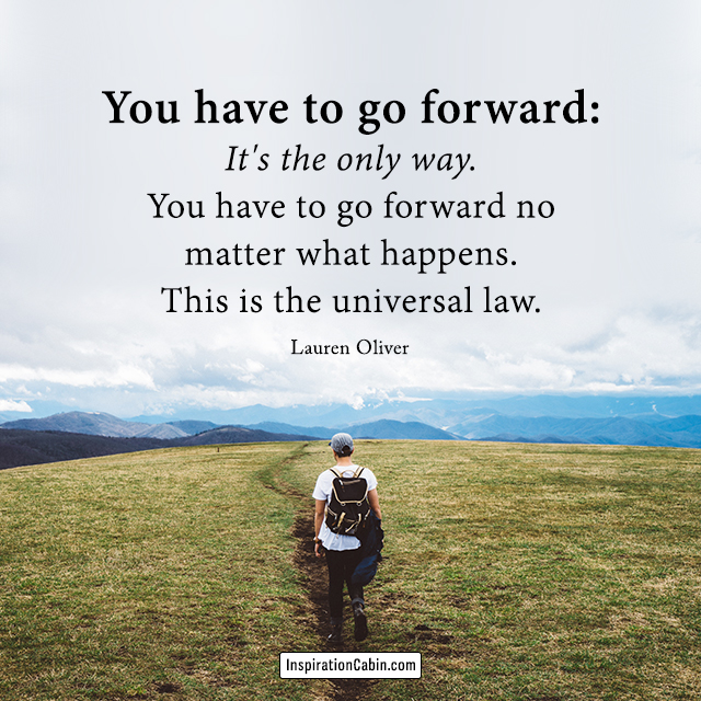 You have to go forward: It's the only way.