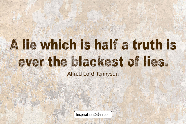 A lie which is half a truth is ever the blackest of lies.