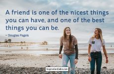 A friend is one of the nicest things you can have, and one of the best things you can be.