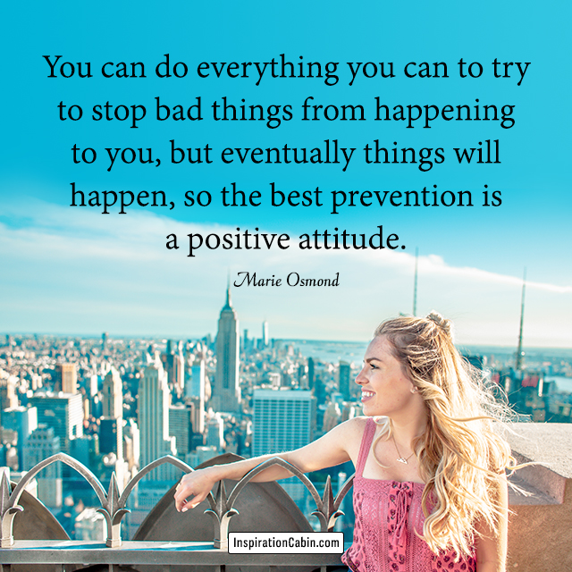 the best prevention is a positive attitude