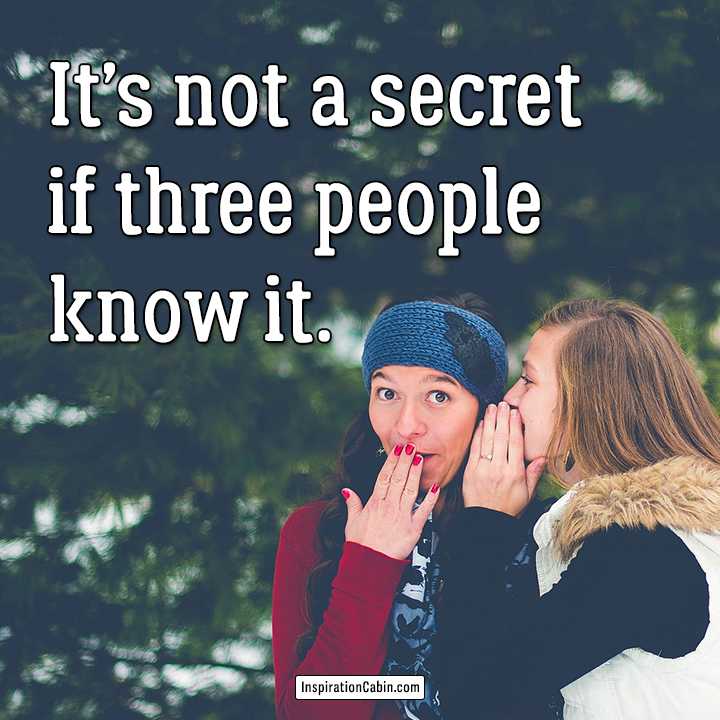 It's not a secret if three people know it.