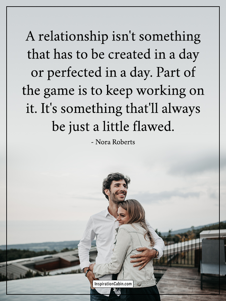 A relationship isn't something that has to be created in a day or perfected in a day.