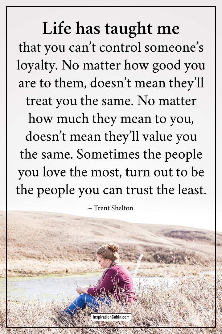 you can't control someone's loyalty