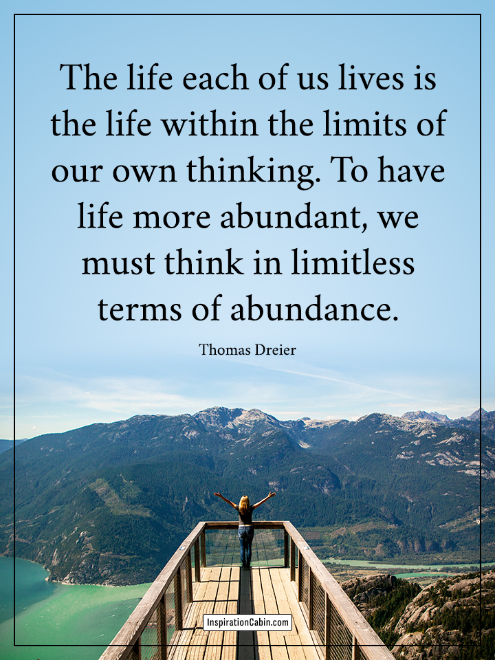The life each of us lives is the life within the limits of our own thinking.