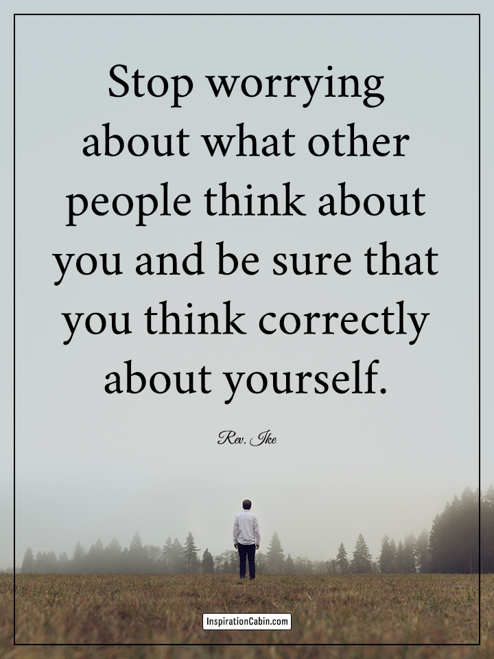 Stop worrying about what other people think about you