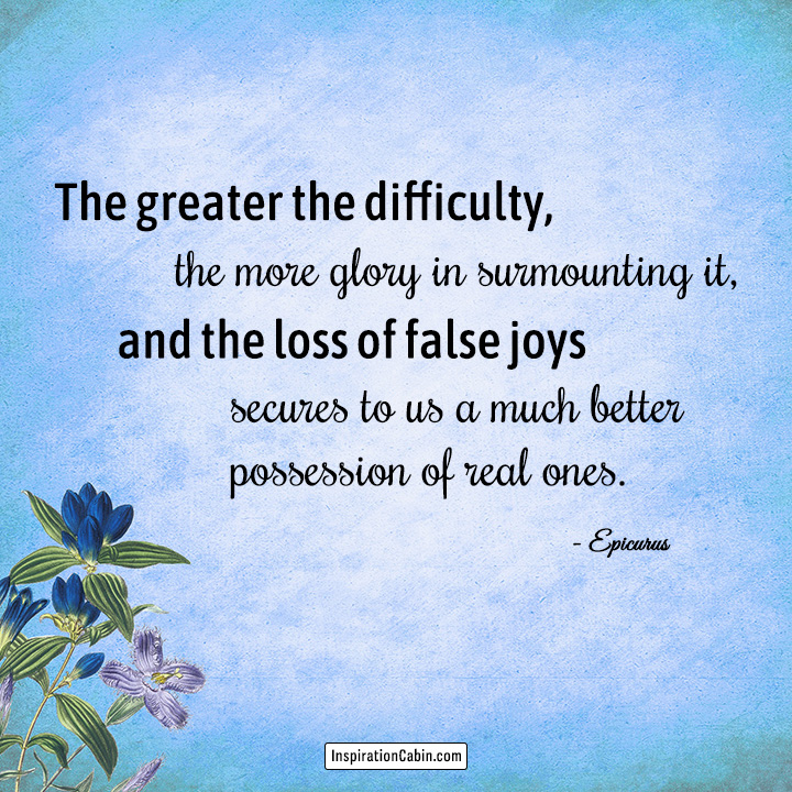 The greater the difficulty, the more glory in surmounting it