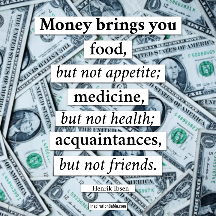 Money brings you food, but not appetite;
