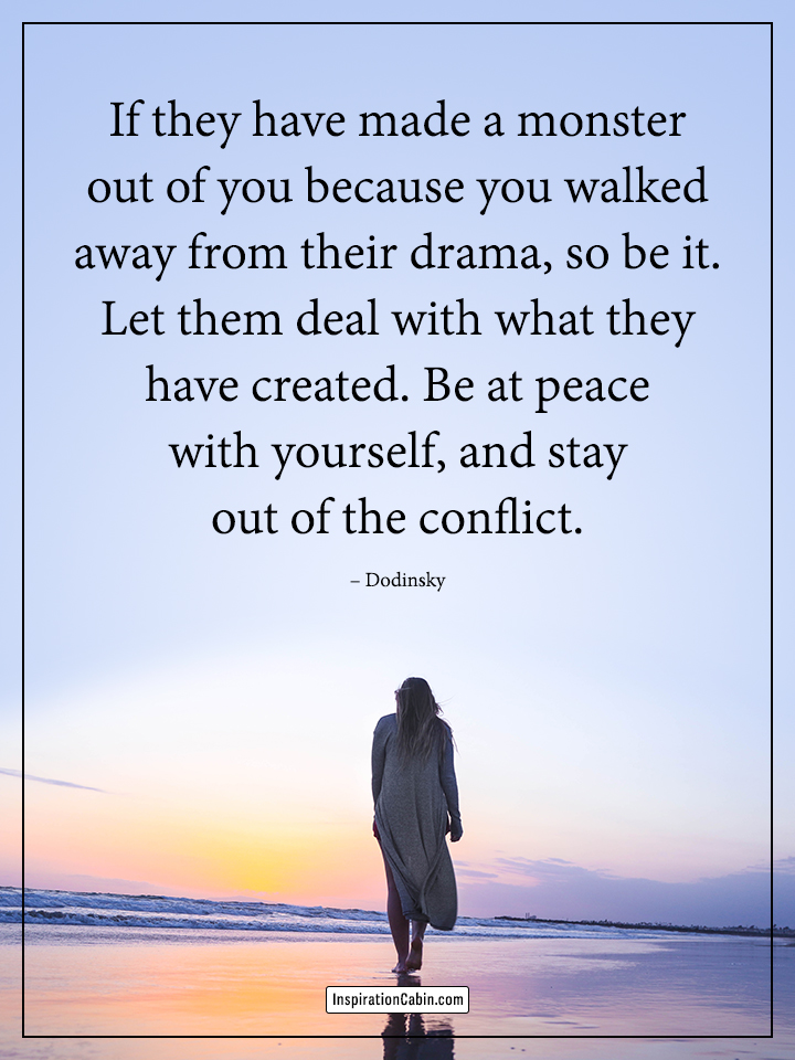 Be at peace with yourself, and stay out of the conflict.