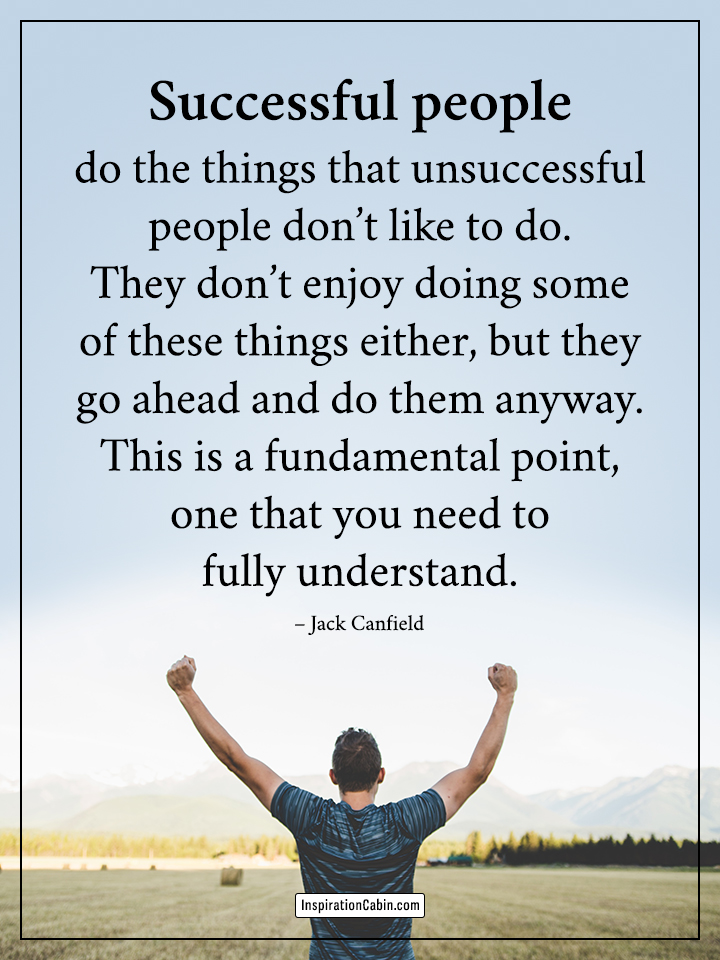 Successful people do the things that unsuccessful people don't like to do.