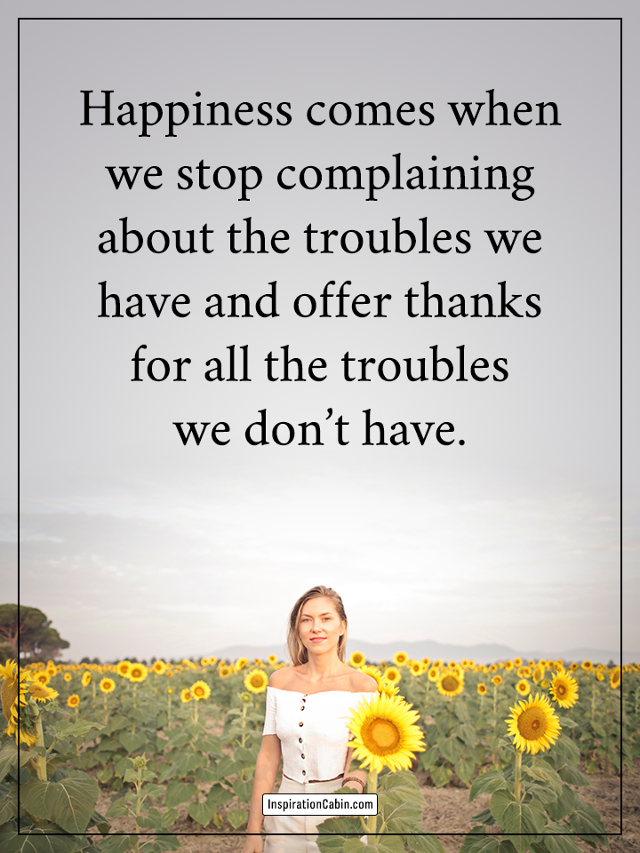 Happiness comes when we stop complaining