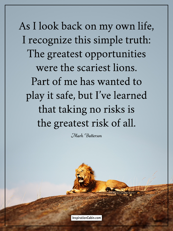 The greatest opportunities were the scariest lions