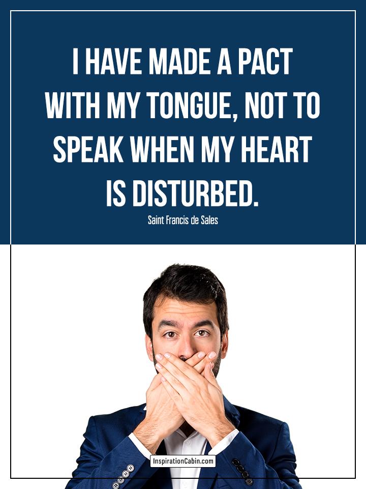 not to speak when my heart is disturbed