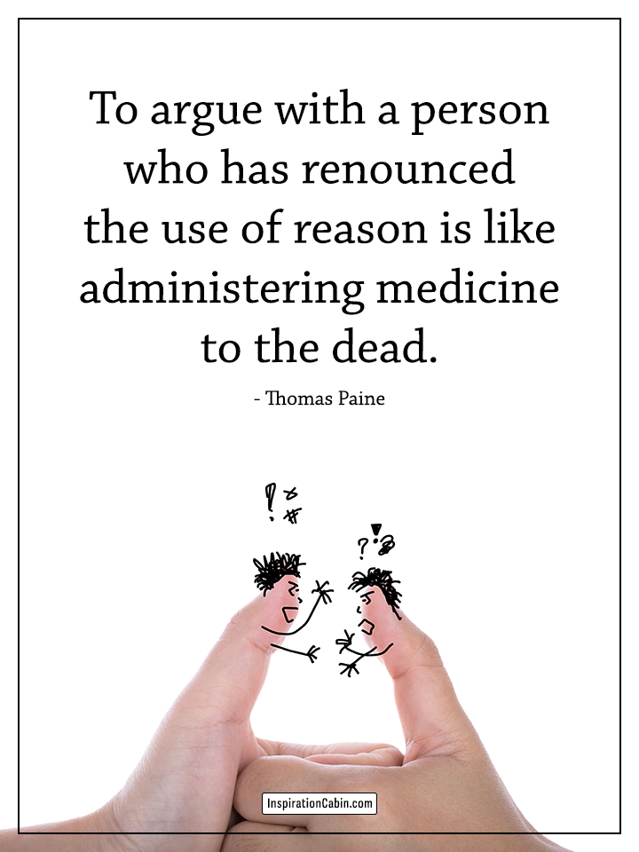 To argue with a person who has renounced the use of reason