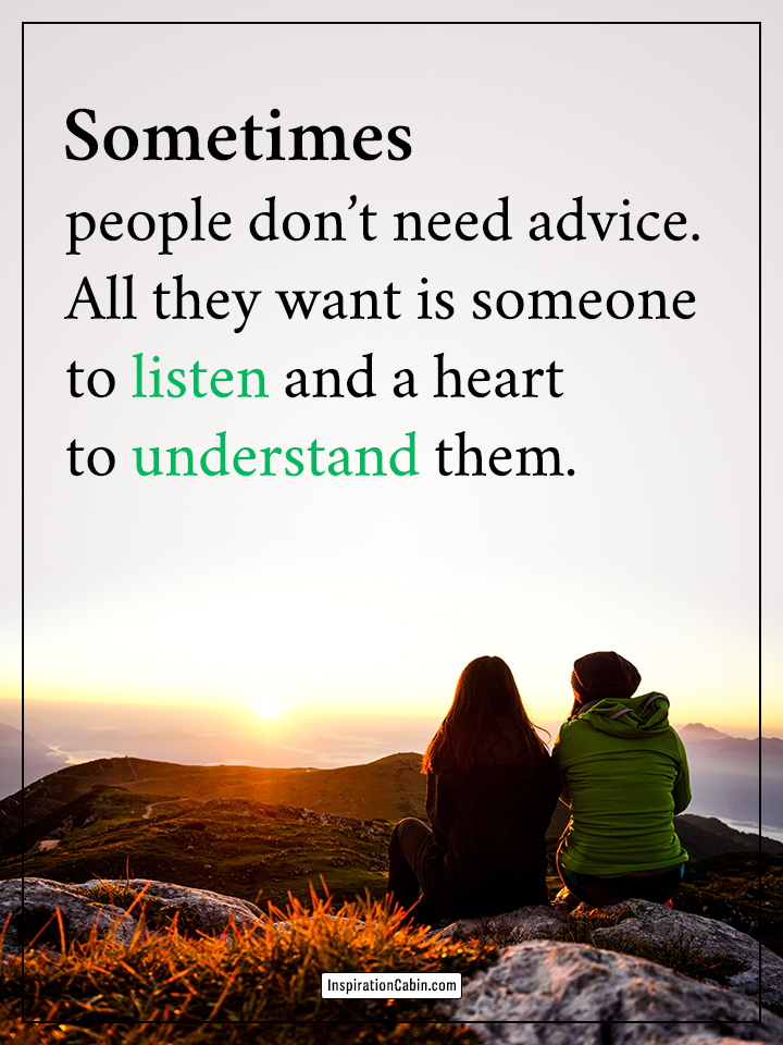 Sometimes people don't need advice.