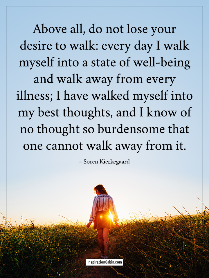 do not lose your desire to walk