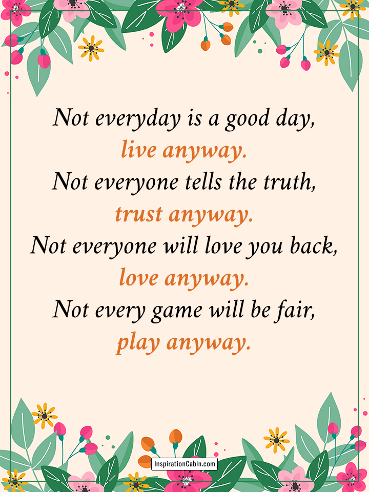 Not everyday is a good day, live anyway.