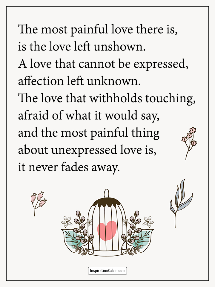 The most painful love there is, is the love left unshown.