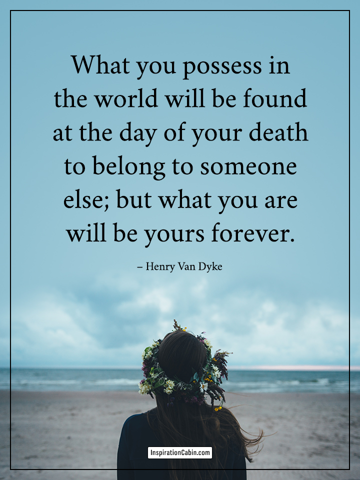 what you are will be yours forever