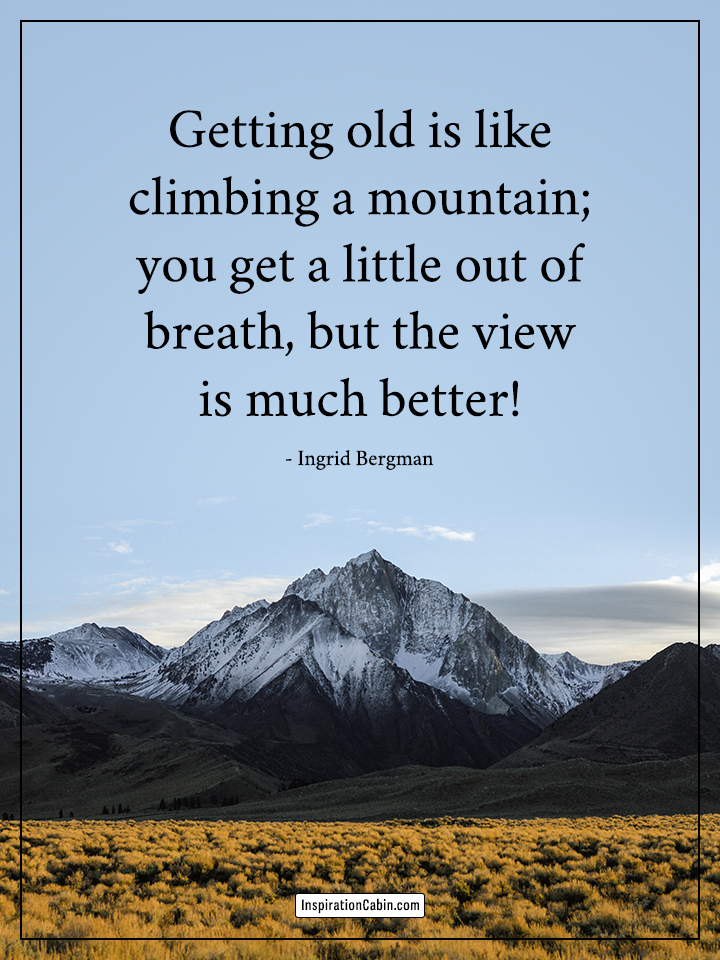 Getting old is like climbing a mountain
