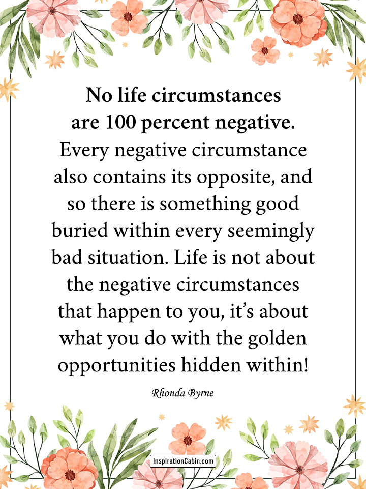 No life circumstances are 100 percent negative