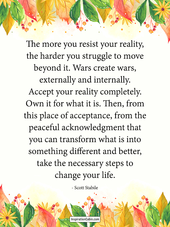 Accept your reality completely