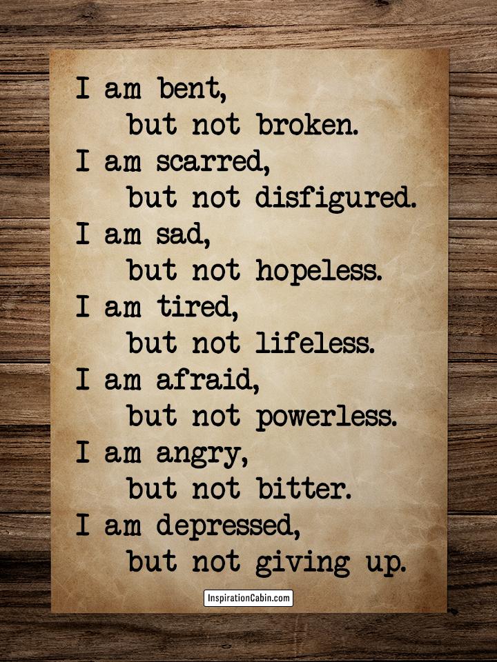 I am bent, but not broken.
