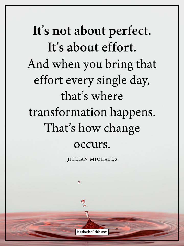 It's not about perfect. It's about effort.