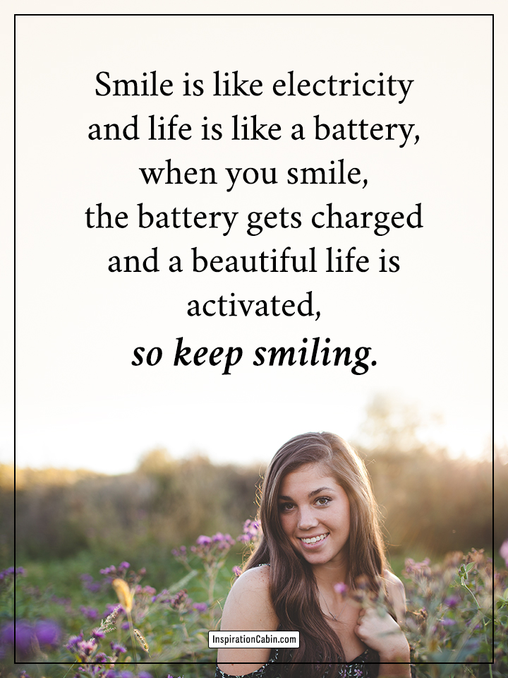 Smile is like electricity and life is like a battery