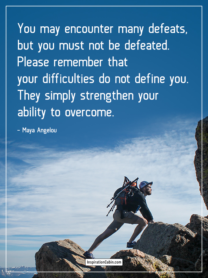 difficulties strengthen your ability to overcome