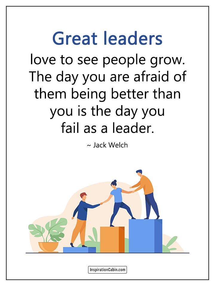 Great leaders love to see people grow.